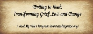 Writing to Heal Grief, Loss and Change